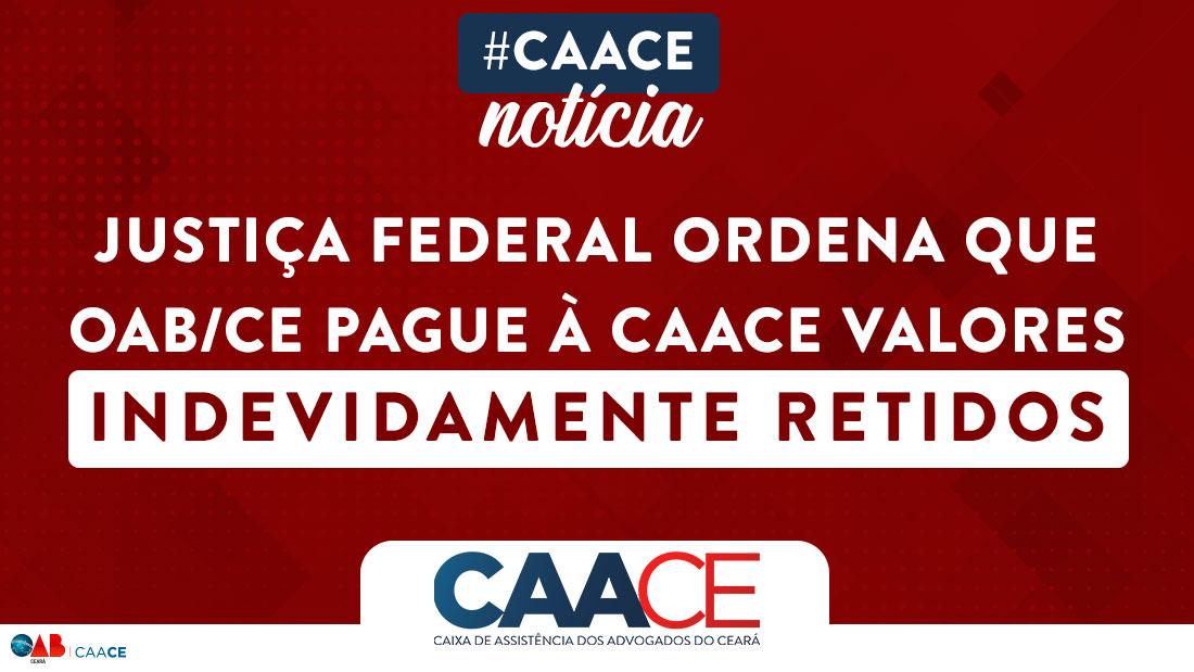Justiça Federal ordena que OAB/CE pague à CAACE valores indevidamente retidos