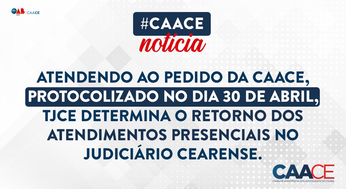 Atendendo ao pedido da CAACE,  TJCE determina o retorno dos atendimentos presenciais no judiciário cearense.